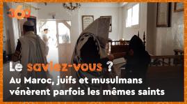 Cover_Vidéo: Le saviez-vous? #13 Au Maroc, juifs et musulmans vénèrent parfois les mêmes saints