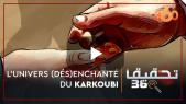 Cover-Vidéo. Investigation360-Ep5. L'univers (dés)enchanté du Karkoubi