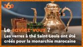 Cover_Vidéo: Le saviez-vous? #6 Les verres à thé Saint-Louis ont été créés pour la monarchie marocaine