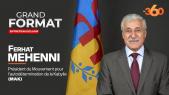 Cover : Grand Format-Le360. Ferhat Mhenni: «la Kabylie est victime du racisme du régime militaire algérien»